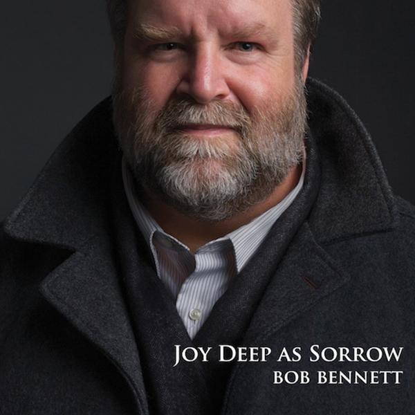 Bob Bennett: Joy Deep As Sorrow