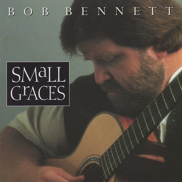 Bob Bennett: Small Graces